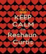 KEEP CALM I'm Reshaun  Curtis - Personalised Poster A4 size
