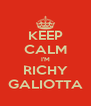 KEEP CALM I'M RICHY GALIOTTA - Personalised Poster A4 size