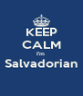 KEEP CALM I'm  Salvadorian  - Personalised Poster A4 size
