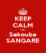 KEEP CALM I'm Sekouba SANGARE - Personalised Poster A4 size