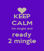 KEEP CALM I'm single and ready 2 mingle - Personalised Poster A4 size