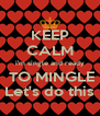 KEEP CALM i'm single and ready  TO MINGLE Let's do this - Personalised Poster A4 size