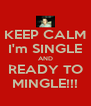 KEEP CALM I'm SINGLE AND READY TO MINGLE!!! - Personalised Poster A4 size