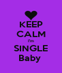 KEEP CALM I'm SINGLE Baby  - Personalised Poster A4 size