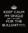KEEP CALM I'M SINGLE BUT I AM NOT FOR THE BULLSHIT!!!!!. - Personalised Poster A4 size