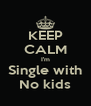 KEEP CALM I'm Single with No kids - Personalised Poster A4 size