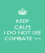 KEEP CALM I'M SMART ! 'CAUSE I DO NOT SEE COMBATE ¬¬ - Personalised Poster A4 size