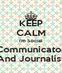 KEEP CALM I'm Social Communicator And Journalist - Personalised Poster A4 size