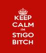 KEEP CALM I'M STIGO BITCH - Personalised Poster A4 size