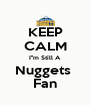 KEEP CALM I''m Still A Nuggets  Fan - Personalised Poster A4 size