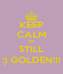 KEEP CALM I'M STILL :) GOLDEN!!! - Personalised Poster A4 size