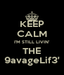 KEEP CALM I'M STILL LIVIN' THE 9avageLif3' - Personalised Poster A4 size