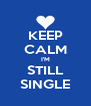KEEP CALM I'M STILL SINGLE - Personalised Poster A4 size