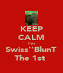 KEEP CALM I'm Swiss''BlunT The 1st  - Personalised Poster A4 size