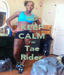 KEEP CALM I'm Tae Rider - Personalised Poster A4 size