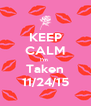 KEEP CALM I'm  Taken 11/24/15 - Personalised Poster A4 size