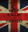 KEEP CALM I'm TATTED  - Personalised Poster A4 size