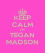 KEEP CALM I'M TEGAN MADSON - Personalised Poster A4 size