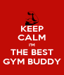 KEEP CALM I'M THE BEST GYM BUDDY - Personalised Poster A4 size
