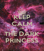 KEEP CALM I'M THE DARK PRINCESS - Personalised Poster A4 size