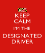 KEEP CALM I'M THE  DESIGNATED DRIVER - Personalised Poster A4 size