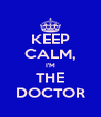 KEEP CALM, I'M THE DOCTOR - Personalised Poster A4 size