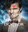 KEEP CALM  I'M THE  DOCTOR - Personalised Poster A4 size
