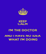 KEEP CALM I'M THE DOCTOR AND I HAVE NO IDEA WHAT I'M DOING - Personalised Poster A4 size