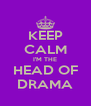 KEEP CALM I'M THE HEAD OF DRAMA - Personalised Poster A4 size