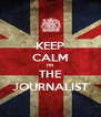 KEEP CALM I'M THE JOURNALIST - Personalised Poster A4 size