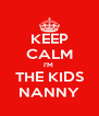 KEEP CALM I'M  THE KIDS NANNY - Personalised Poster A4 size