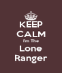 KEEP CALM I'm The Lone Ranger - Personalised Poster A4 size