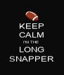 KEEP CALM I'M THE  LONG SNAPPER - Personalised Poster A4 size