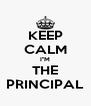 "KEEP CALM I""M THE PRINCIPAL - Personalised Poster A4 size"