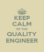 KEEP CALM I'M THE QUALITY ENGINEER - Personalised Poster A4 size