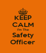 KEEP CALM I'm The Safety Officer - Personalised Poster A4 size
