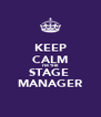 KEEP CALM I'M THE STAGE  MANAGER - Personalised Poster A4 size