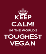 KEEP CALM! I'M THE WORLD'S TOUGHEST VEGAN - Personalised Poster A4 size