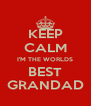 KEEP CALM I'M THE WORLDS BEST GRANDAD - Personalised Poster A4 size