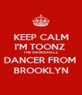 KEEP CALM I'M TOONZ  THE DANCEHALL DANCER FROM  BROOKLYN - Personalised Poster A4 size