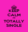 KEEP CALM I'M TOTALLY SINGLE - Personalised Poster A4 size