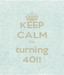 KEEP CALM I'm turning 40!! - Personalised Poster A4 size