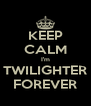 KEEP CALM I'm TWILIGHTER FOREVER - Personalised Poster A4 size