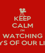 KEEP CALM I'M WATCHING DAYS OF OUR LIVES - Personalised Poster A4 size