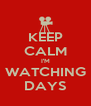 KEEP CALM I'M WATCHING DAYS - Personalised Poster A4 size