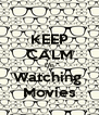 KEEP CALM I'm Watching  Movies - Personalised Poster A4 size