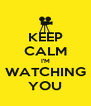 KEEP CALM I'M WATCHING YOU - Personalised Poster A4 size