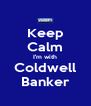 Keep Calm I'm with Coldwell Banker - Personalised Poster A4 size