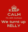 KEEP CALM I'm with ma boys We turnt up  RELLY - Personalised Poster A4 size