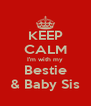 KEEP CALM I'm with my Bestie & Baby Sis - Personalised Poster A4 size